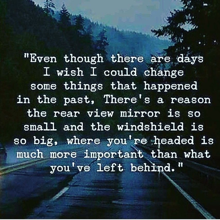 Always Make Sure Your Windshield Is Bigger Than Your Rearview Mirror Do Not Let Your Past Be A Dead Weight In Your P Mirror Quotes Quote Aesthetic Life Quotes