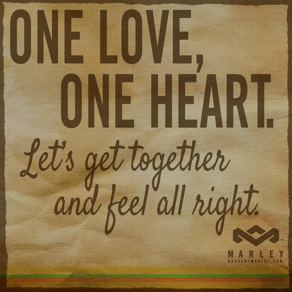 """ e Love one heart Let s to her and feel all right "" Bob Marley LyricsJamaicaWords QuotesSayingsWise"