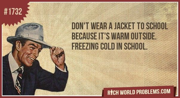 Don't wear A jacket to school because it's warm outside.
