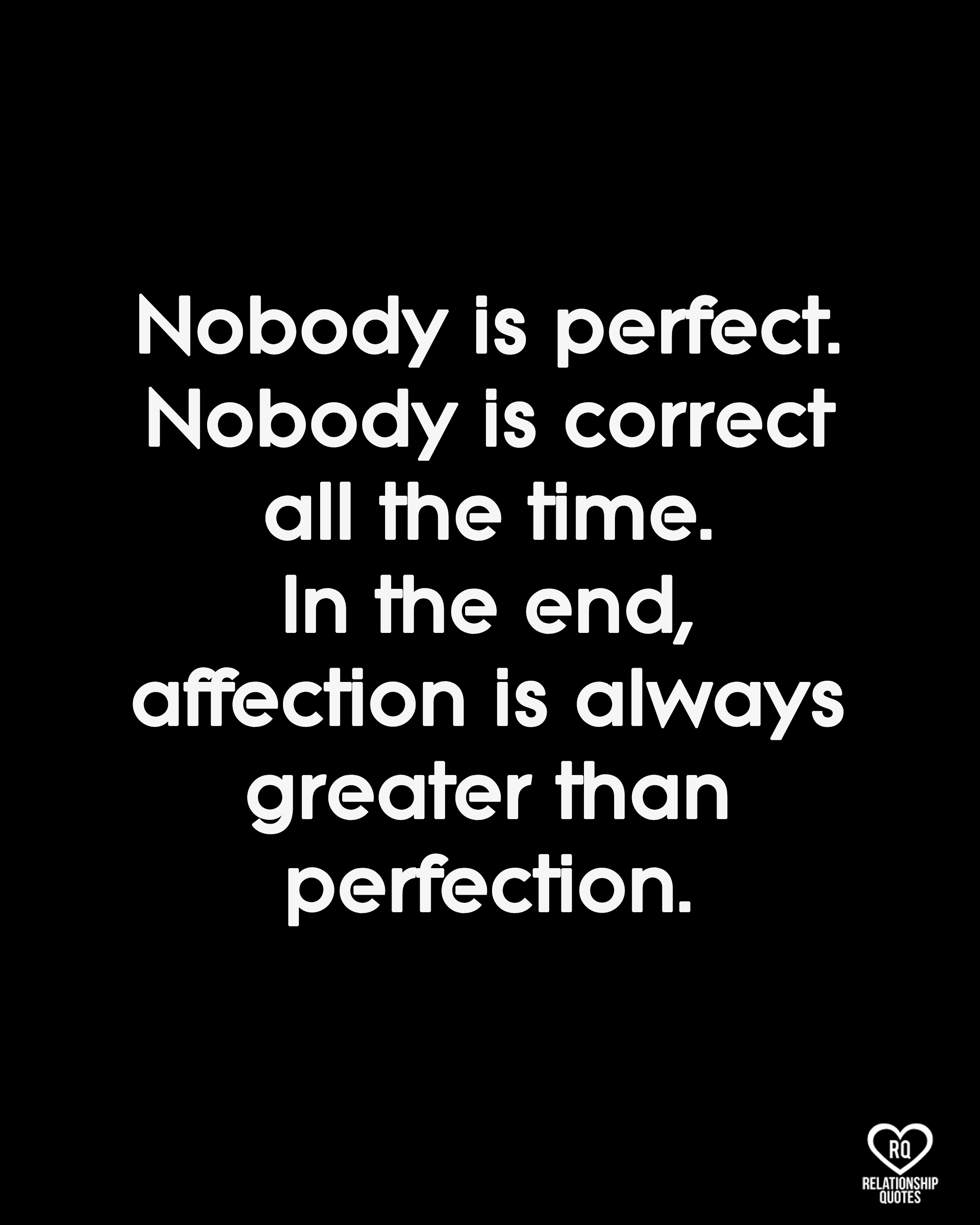 Nobody Is Perfect Nobody Is Correct All The Time Relationship Quotes Deep Relationship Quotes Perfection Quotes