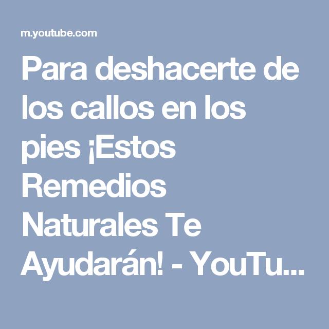Para deshacerte de los callos en los pies ¡Estos Remedios Naturales Te Ayudarán! - YouTube