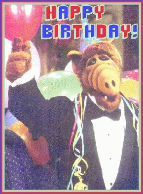 Happy Birthday Alf Google Search Birthdays Happy Birthday