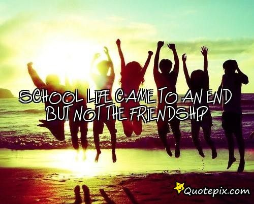 School Life Came To An End But Not The Friendship Sometimes Life