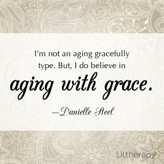 Aging With Grace Aginggracefully This Quote Has So Much Meaning To It If Your Heart Is F Aging Gracefully Quotes Aging Quotes Health Quotes Inspirational