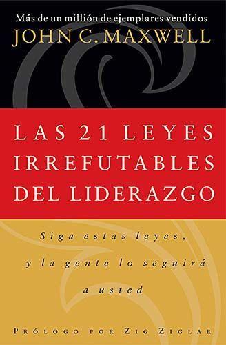 En Las 21 Leyes Irrefutables Del Liderazgo John C Maxwell Combino Conocimiento Perspicaz Aprendido En S Libros Sobre Liderazgo Libros De Motivación Liderazgo