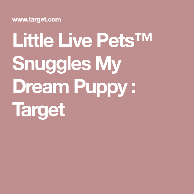 Little Live Pets™ Snuggles My Dream Puppy : Target | Family