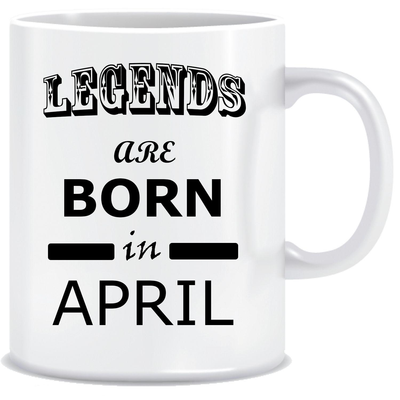 Legends are Born in April Ceramic Coffee Mug Birthday