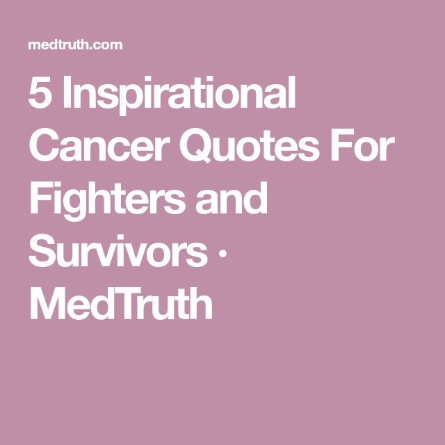 5 Inspirational Cancer Quotes For Fighters And Survivors