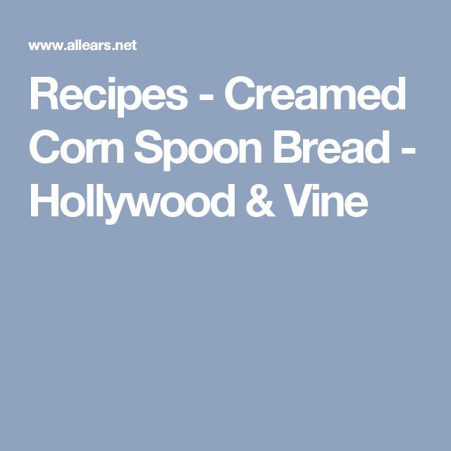 Recipes - Creamed Corn Spoon Bread - Hollywood & Vine