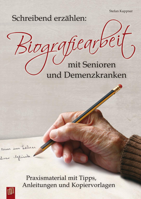Schreibend Erzahlen Biografiearbeit Mit Senioren Und Demenzkranken Demenz Senioren Biografie