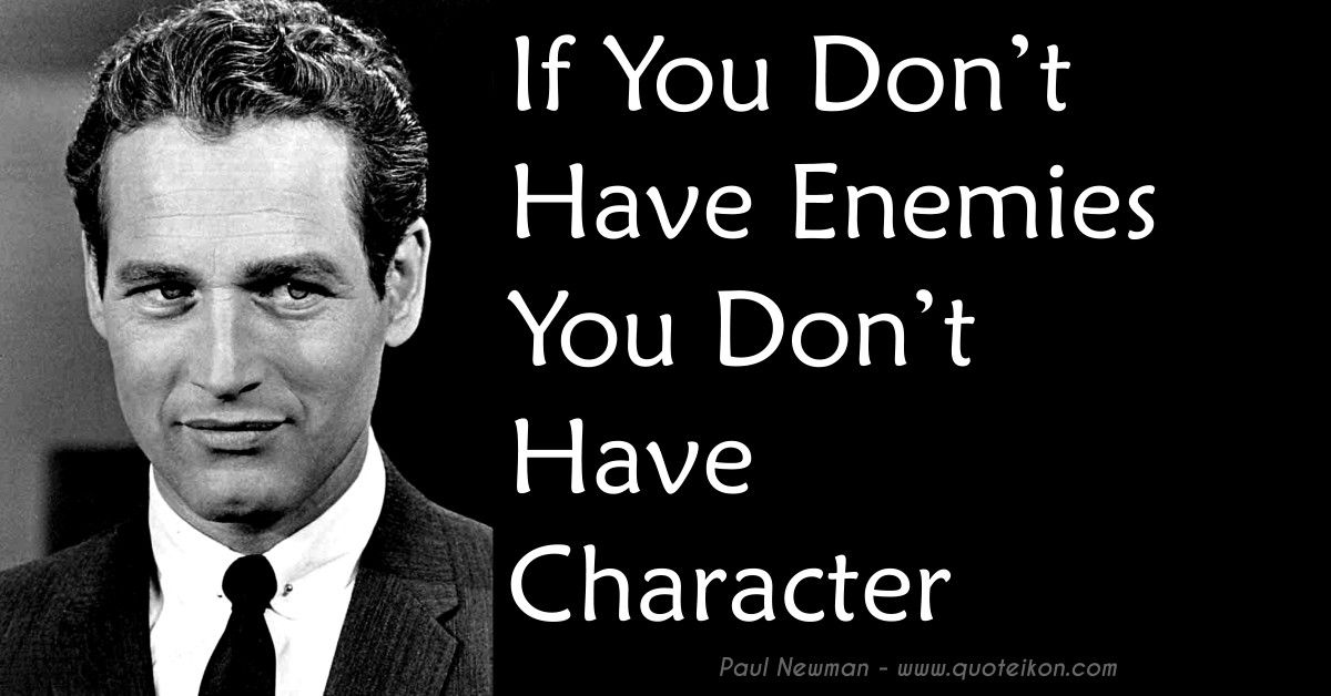If You Do Not Have Enemies You Do Not Have Character Paul Newman Quotes Actor Quotes Politician Quote