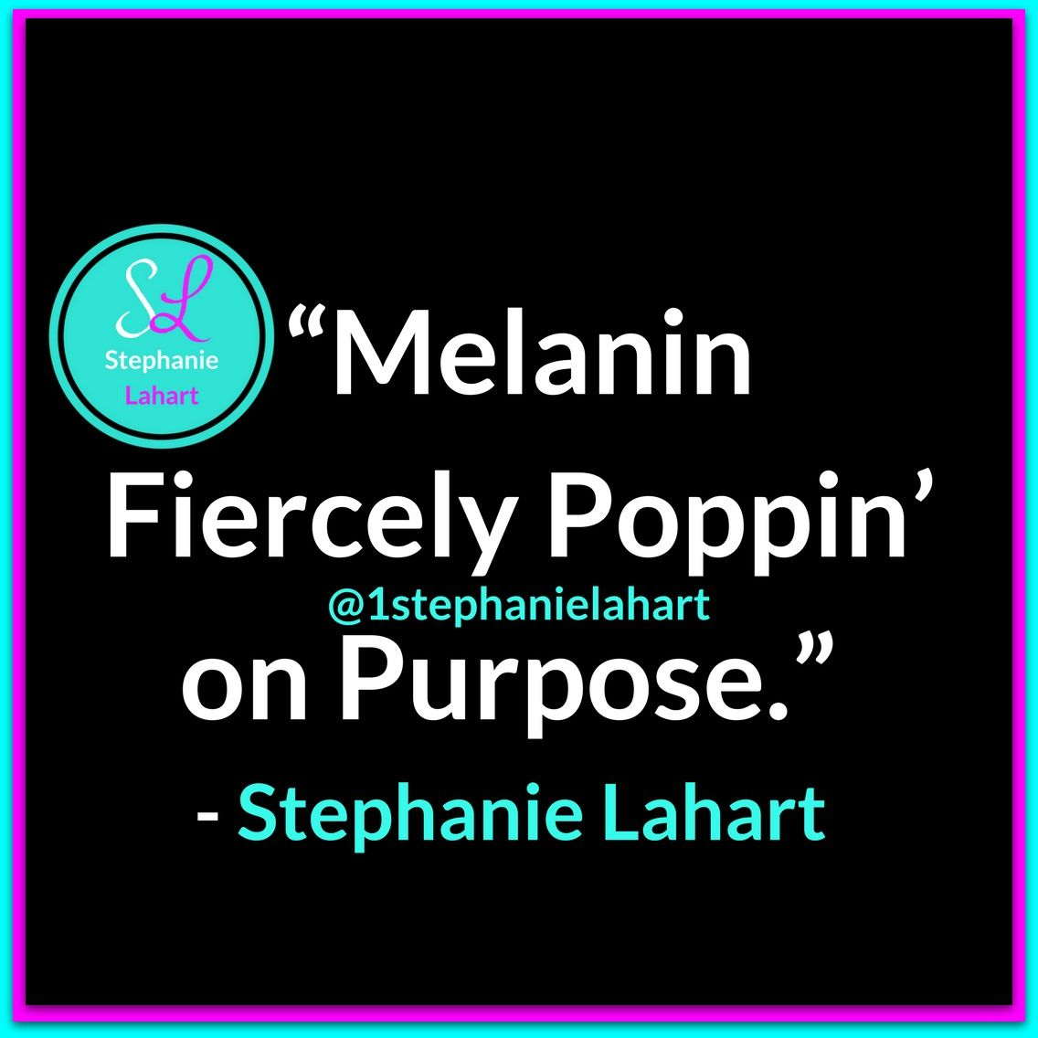 Melanin Quotes Melanin Poppin' Quotesstephanie Lahartblack Women And Black