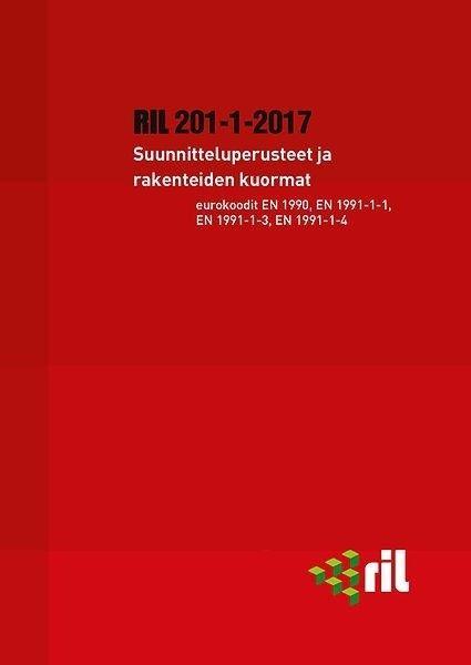 RIL 201-1-2017. Suunnitteluperusteet ja rakenteiden kuormat : eurokoodit EN 1990, EN 1991-1-1, EN 1991-1-3 ja EN 1991-1-4.