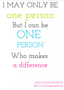 One Person Can Make A Difference Motivation Mondays Mums Juggling