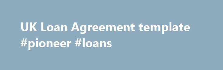 Uk Loan Agreement Template Pioneer Loans HttpLoansNefCom