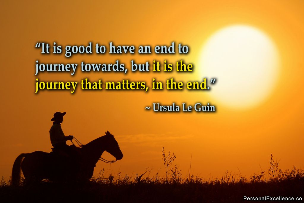 """Inspirational Quote """"It is good to have an end to journey"""