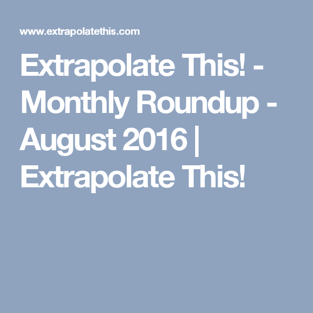 Extrapolate This! - Monthly Roundup - August 2016 | Extrapolate This!