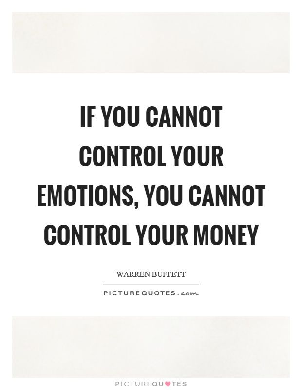 If You Cannot Control Your Emotions You Cannot Control Your Money Picture Quote 1 Money Quotes Money Pictures Emotions