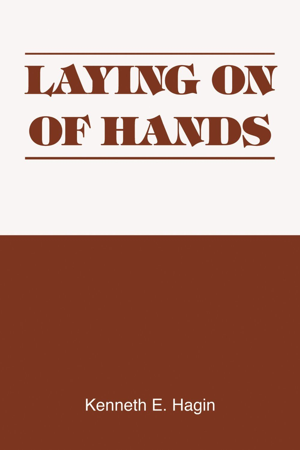 Laying Hands By Kenneth E Hagin