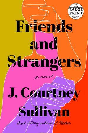 Friends and Strangers by J. Courtney Sullivan: 9780525520597   PenguinRandomHouse.com: Books