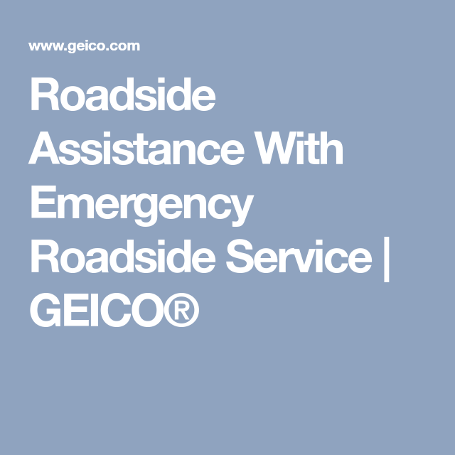 Roadside Assistance With Emergency Roadside Service Geico