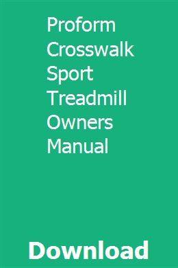 Proform Crosswalk Sport Treadmill Owners Manual | tairecupat