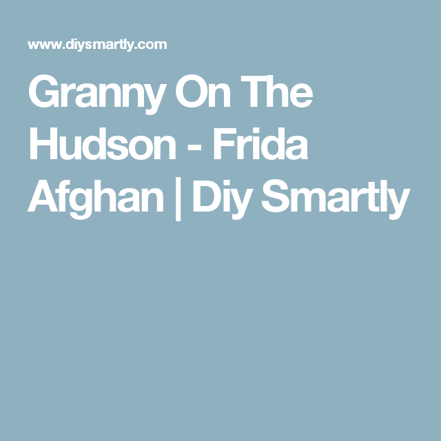 Granny On The Hudson - Frida Afghan | Projects to Try | Pinterest