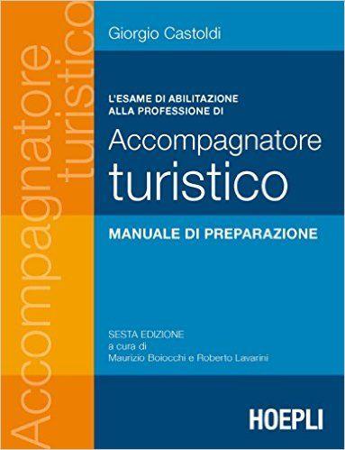 L'esame di abilitazione alla professione di accompagnatore turistico: Amazon.it: Giorgio Castoldi, M. Boiocchi, R. Lavarini: Libri