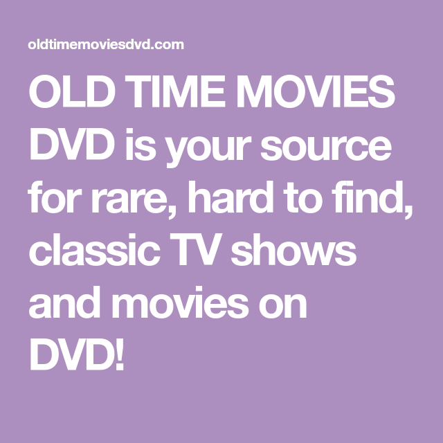 OLD TIME MOVIES DVD is your source for rare, hard to find, classic