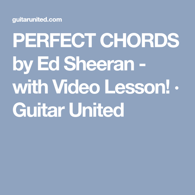 Perfect Chords By Ed Sheeran With Video Lesson Guitar United