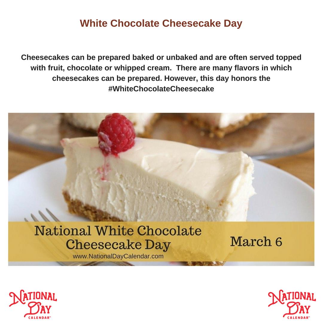 National White Chocolate Cheesecake Day March 6 National Day Calendar Cheesecake Day Chocolate Cheesecake Cheesecake