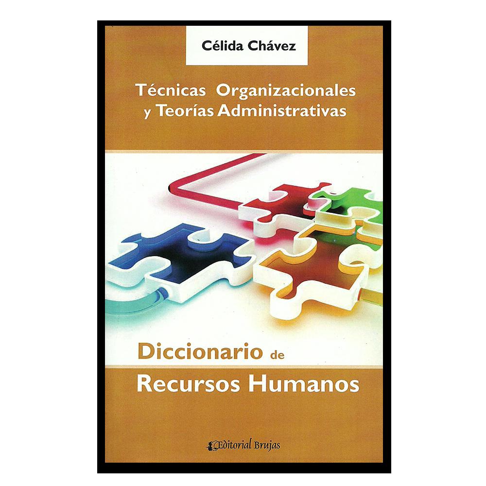 Técnicas Organizacionales y teorías administrativas - Célida Chávez - Editorial Brujas www.librosyeditores.com Editores y distribuidores.