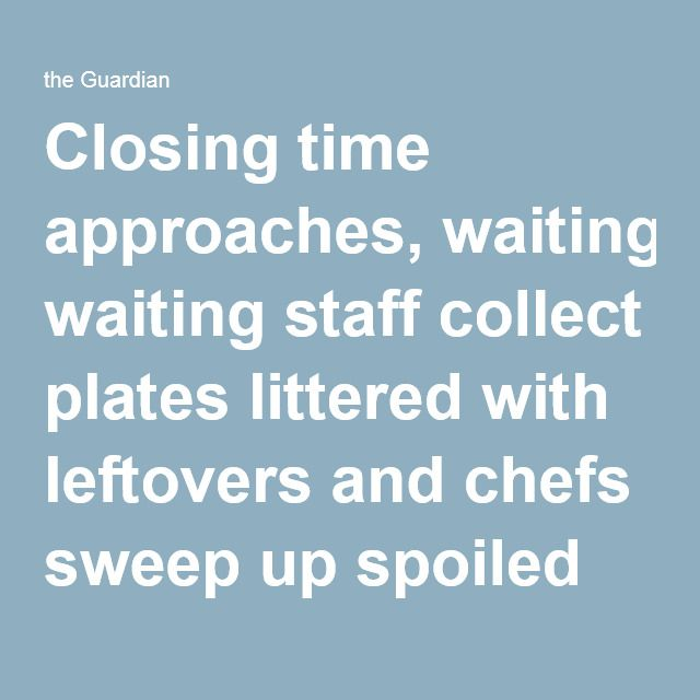 Closing time approaches, waiting staff collect plates littered with leftovers and chefs sweep up spoiled ingredients. This routine, repeated in restaurants across the developed world, means $80bn (£56bn) of food is wasted annually.