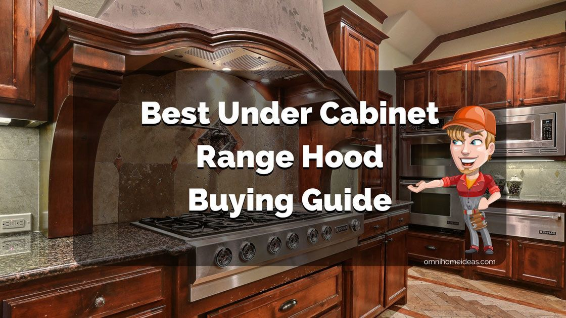Uncover The Best Under Cabinet Range Hood Reviews In 2018 Under Cabinet Range Hoods Under Cabinet Range Hood