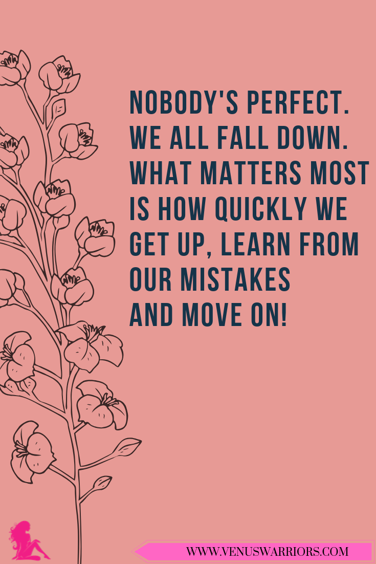 Nobody S Perfect We All Fall Down What Matters Most Is How Quickly We Get Up Learn From Our Mistakes An Inspirational Quotes Motivation Motivational Quotes