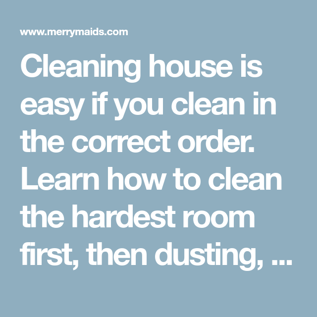 Cleaning House Is Easy If You Clean In The Correct Order Learn