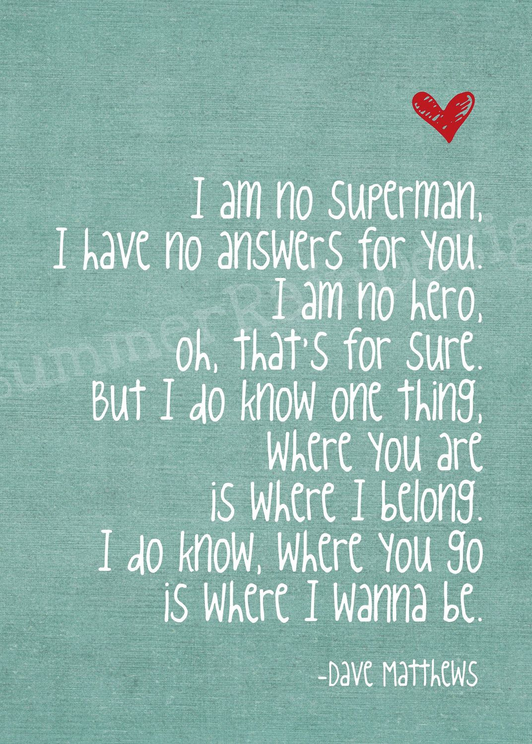 I am no superman. But I do know one thing. Where you are