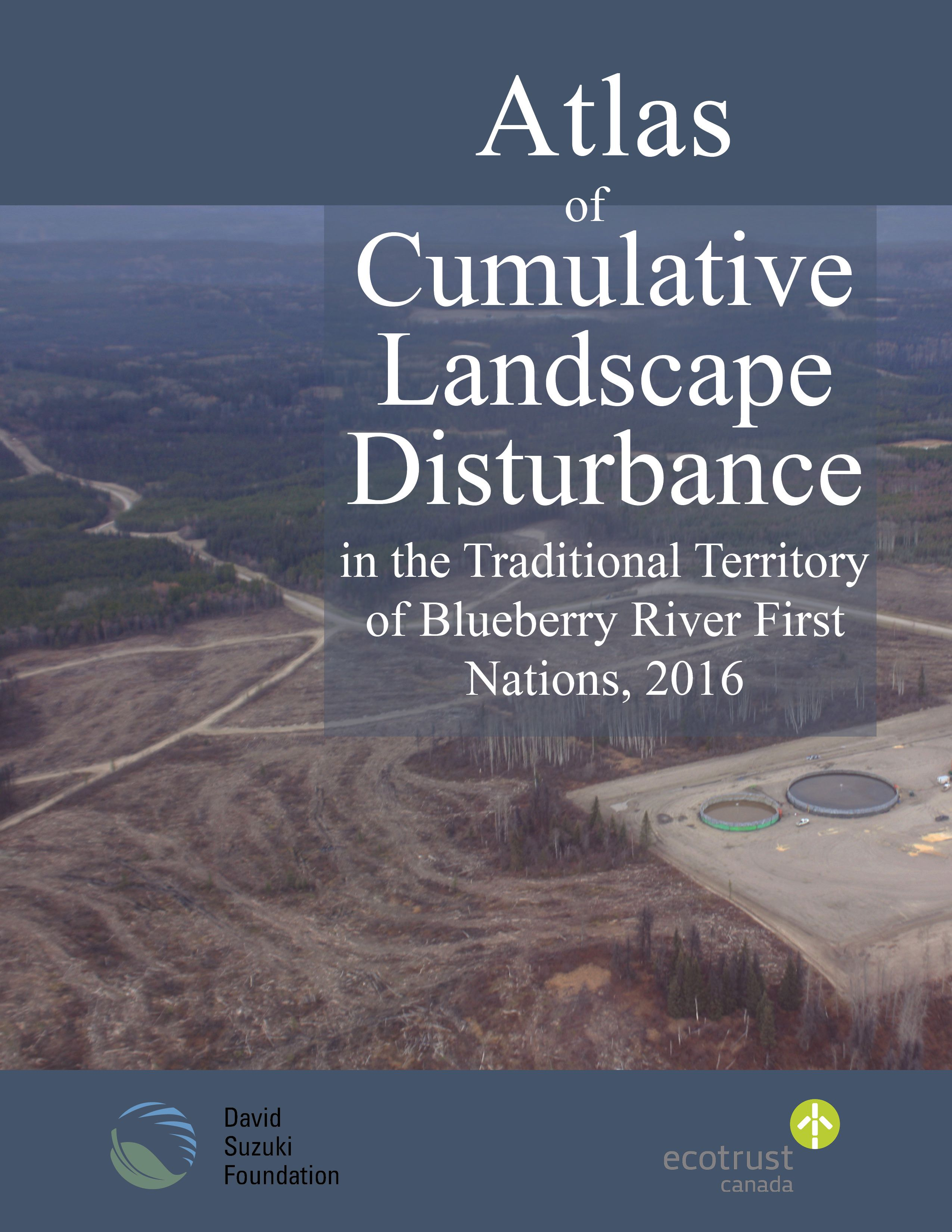 Atlas of Cumulative Landscape Disturbance  in the Traditional Territory of  Blueberry River First Nations, 2016 cover