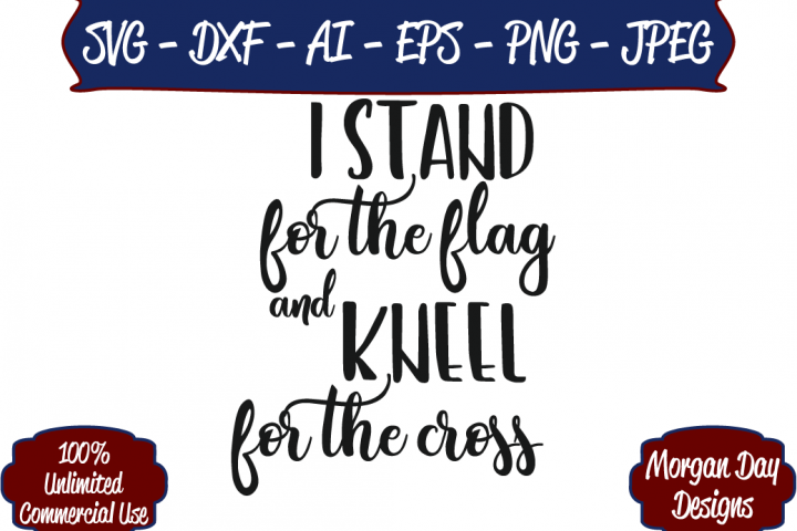I Stand for the Flag and Kneel for the Cross SVG Svg, Flag
