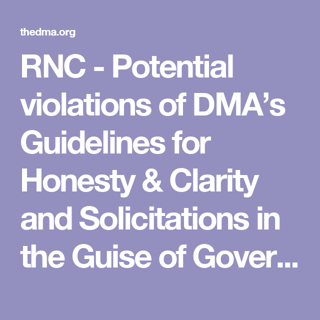 RNC - Potential violations of DMA's Guidelines for Honesty & Clarity and Solicitations in the Guise of Governmental Notifications.