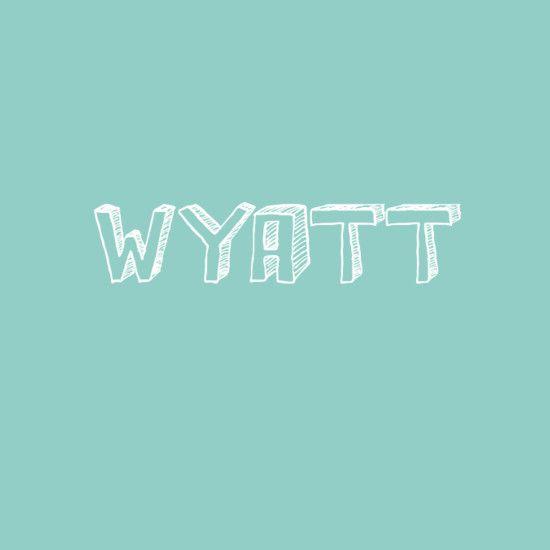 Wyatt | Badass boy names, Baby names, Baby names, meanings