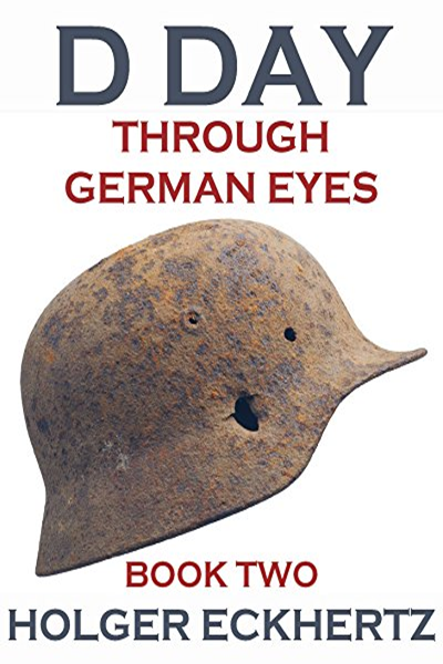 D Day Through German Eyes Book Two More Hidden Stories From June 6th 1944 D Day Through German Eyes By Holger Eckhertz Dtz History Publications D Day Got Books Books To Read