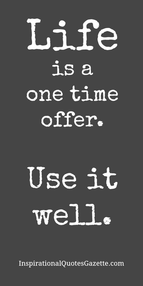 Life Is A One Time Offer Use It Well Quotes Pinterest