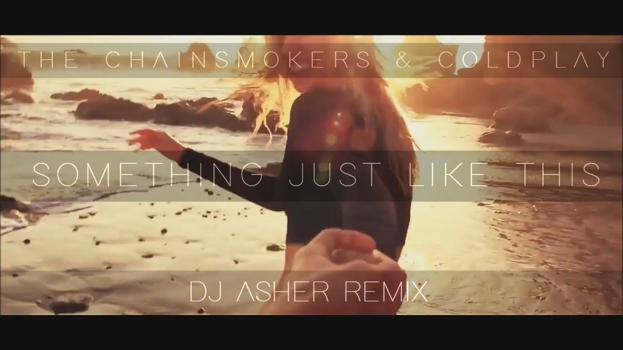 The Chainsmokers Coldplay Something Just Like This Dj Asher