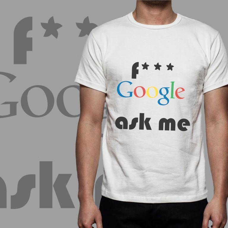 Size Of T Shirt Design Google Search: F*** Google Ask Me, T-shirt Design, Man & Woman, Sizes S