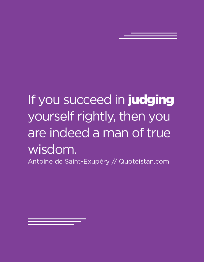 If You Succeed In Judging Yourself Rightly Then You Are Indeed A