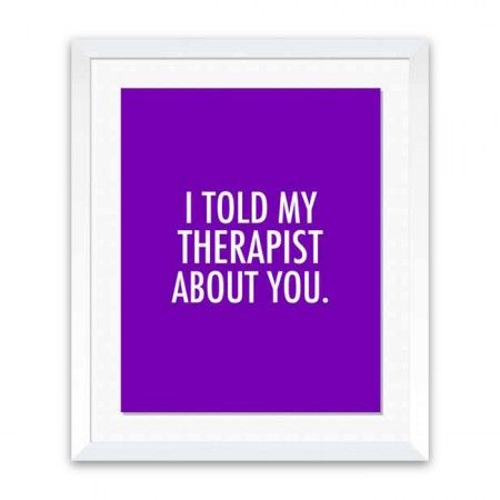 don't be the person other people have to talk about in therapy.