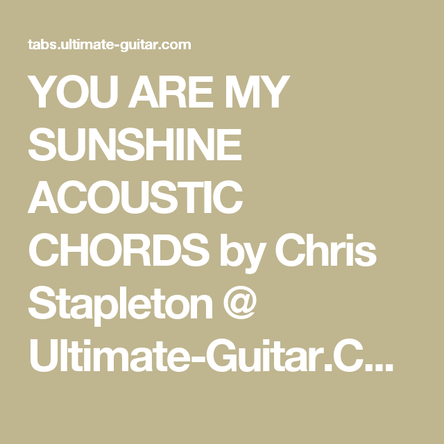 You Are My Sunshine Acoustic Chords By Chris Stapleton Ultimate