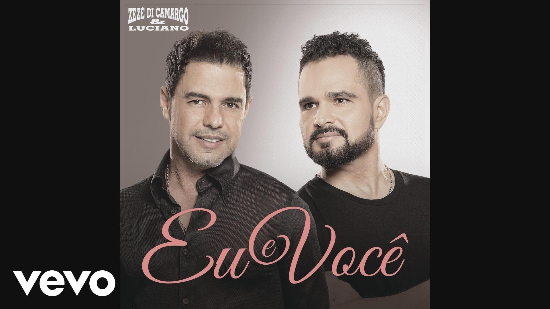 Zeze Di Camargo Luciano Eu E Voce Audio Oficial Com Imagens