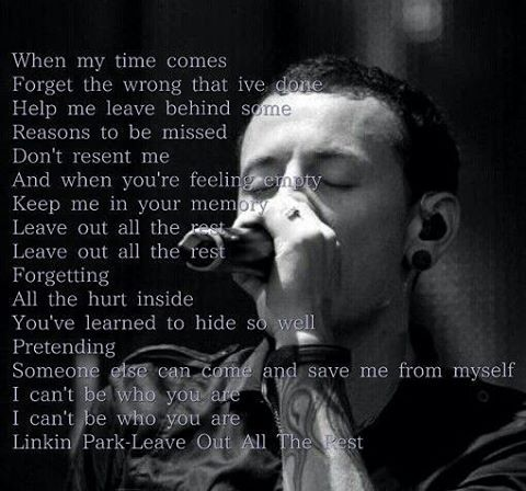 Lyrics From One Of My Favorite Songs Leave Out All The Rest Kslp Chesterbennington Mikeshinoda L Chester Bennington Quotes Linkin Park Linkin Park Chester